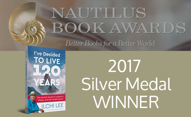 2017 Silver Nautilus Book Award for I've Decided to Live 120 Years by Ilchi Lee