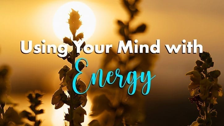 Using Your Mind with Energy