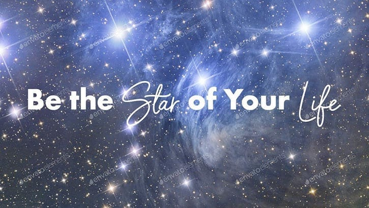 Be the star of your life