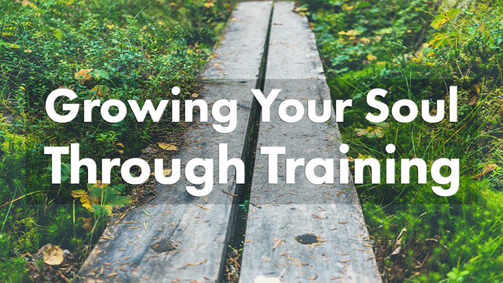 growing your soul through training